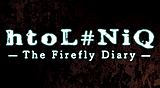 htoL#NiQ -The Firefly Diary-
