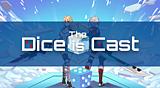 DICE IS CAST